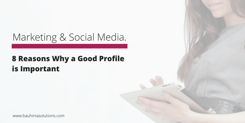 8 Reasons Why a Good Social Media Profile is Important