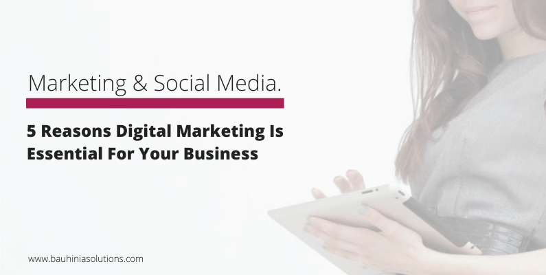 5 Reasons Digital Marketing Is Essential For Your Business